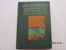 Vintage Book Our Environment How We Use And Control It Wood And Carpenter j157