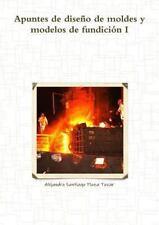 Apuntes de Diseno de Moldes y Modelos de Fundicion I (Paperback or Softback)