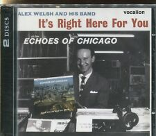 ALEX WELSH AND HIS BAND - IT'S RIGHT HERE FOR YOU & ECHOES OF CHICAGO on 2 CD's