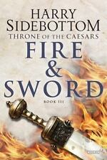 Throne of Caesars: Fire and Sword : Throne of Caesars: Book Three 3 by Harry Sid