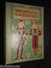 The Last Of The White Coats by G I Whitham - 1931 - Cavaliers & Roundheads Novel