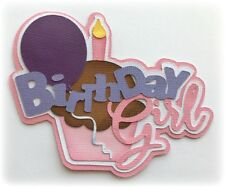 BIRTHDAY GIRL  TITLE  PREMADE PAPER PIECING PIECE 3D DIE CUT BY  KIRA