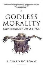 Godless Morality: Keeping Religion Out of Ethics, Holloway, Richard, Good Book