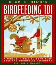 Dick E. Bird's Birdfeeding 101: A Tongue-In-Beak Guide to Suet, Seed, and Squir