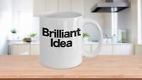 Brilliant Idea Coffee Mug Funny Gift Teacher Professor Creator Artist Scientist
