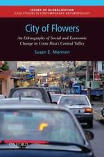 City of Flowers: An Ethnography of Social and Economic Change in Costa Rica's Ce