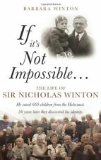 If it's Not Impossible...: The Life of Sir Nicholas Winton by Winton New..