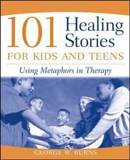 101 Healing Stories for Kids and Teens: Using Metaphors in Therapy-ExLibrary