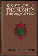 THE SEATS OF MIGHTY; ROMANCE OLD QUEBEC Gilbert Parker; Burt, 1905; Early Ed HC