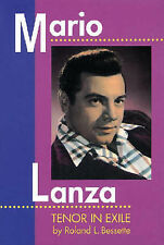 Mario Lanza: Tenor in Exile by Roland L. Bessette