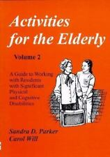 Activities for the Elderly Vol. 2 : A Guide to Working with Residents with...