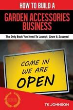 How to Build a Garden Accessories Business (Special Edition) : The Only Book...