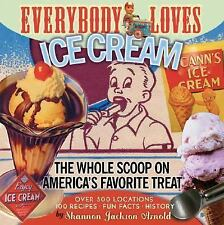 Everybody Loves Ice Cream: The Whole Scoop on America's Favorite Treat