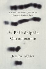 The Philadelphia Chromosome: A Mutant Gene and the Quest to Cure Cancer at the G