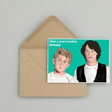 Recycled Hand Made Card Bill and Ted Inspired Birthday Card Funny/Humour