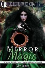 Mirror Magic (scrying Spells Curses and Other Witch Crafts) by Viivi James