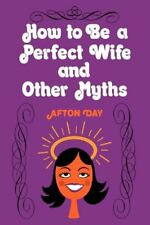 How to Be a Perfect Wife and Other Myths