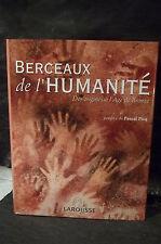 BERCEAUX DE L'HUMANITÉ. DES ORIGINES À L'ÂGE DE BRONZE.  ( préhistoire )