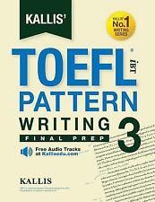 Kallis' TOEFL Ibt Pattern Writing 3: Final Prep (College Test Prep 2016 + Study