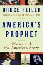 America's Prophet: Moses and the American Story - Feiler, Bruce - Hardcover