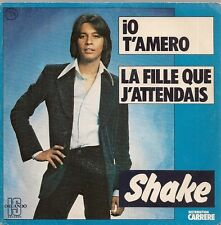 "45 TOURS / 7"" SINGLE--SHAKE--IO T'AMERO / LA FILLE QUE J'ATTENDAIS--1977"
