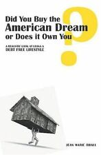 Did You Buy the American Dream or Does It Own You : A Realistic Look at...