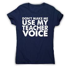 Don't make me use my teacher funny slogan teaching t-shirt women's