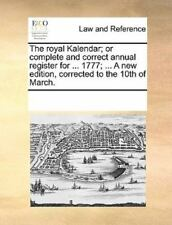 The Royal Kalendar; Or Complete And Correct Annual Register For ... 1777; ......