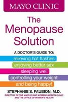 Mayo Clinic The Menopause Solution: A doctor's guide to relieving hot flashes, e