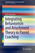 Integrating Behaviorism and Attachment Theory in Parent Coaching (Paperback or S
