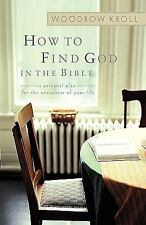 How to Find God in the Bible : A Personal Plan for the Encounter of Your Life...