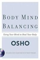 Body Mind Balancing: Using Your Mind to Heal Your Body by Osho