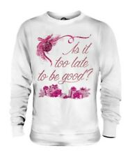 TOO LATE TO BE GOOD UNISEX SWEATER MENS WOMENS LADIES GIFT CHRISTMAS EVE JUMPER
