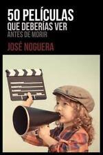 50 Películas Que Deberías Ver Antes de Morir by José Noguera (2013, Paperback)