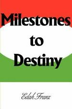 Milestones to Destiny : The Story of a Woman Who Never Gave Up by Edah Franz...
