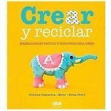 Crear y reciclar. Manualidades faciles y creativas para ninos (Spanish Edition)
