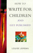 How To Write For Children And Get Published, Jordan, Louise, 0749918802, Very Go