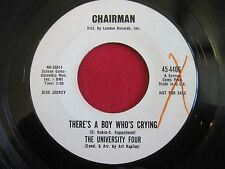 OLDIES 45 - THE UNIVERSITY FOUR - THERE'S A BOY WHO'S CRYING - CHAIRMAN 4406 VG+