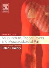 Acupuncture, Trigger Points and Musculoskeletal Pain 3e by Peter E. Baldry