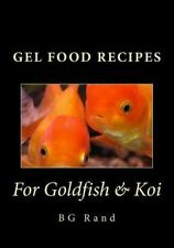 Gel Food Recipes for Goldfish and Koi by B. G. Rand (2016, Paperback)