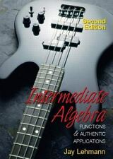 Intermediate Algebra Functions and Authentic Applications (2nd Edition) Lehmann