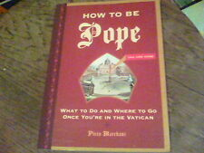 How To Be Pope what to do and where to go once you're in the Vatican by Piers Ma