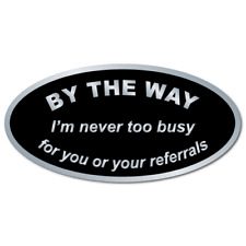 By The Way, I'm never too busy for your referrals, Roll of 100 Stickers