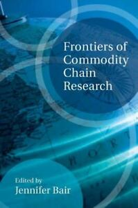 Frontiers of Commodity Chain Research Brand New By Jennifer Bair