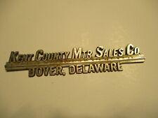 Kent County Mtr. Sales Co Dover DE.  Metal Car Emblem