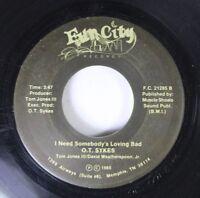 Hear! Modern Soul Memphis 45 O. T. Sykes - I Need Somebody'S Loving Bad / A Woma