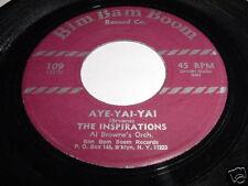 THE INSPIRATIONS - AYE-YAI-YAI - RARE DOO-WOP 45