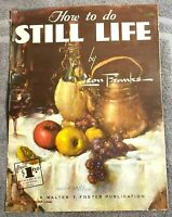 Walter T. Foster How to Do STILL LIFE by Leon Franks #52 32 pages in color