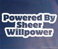 POWERED BY SHEER WILLPOWER Funny Car/Van/Truck/Window/Bumper Vinyl Sticker/Decal