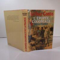Arthur CONTE 1993 L'épopée coloniale de la France PLON histoire essai N7086